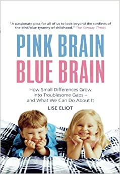 Pink Brain, Blue Brain: How Small Differences Grow Into Troublesome Gaps - And What We Can Do About It