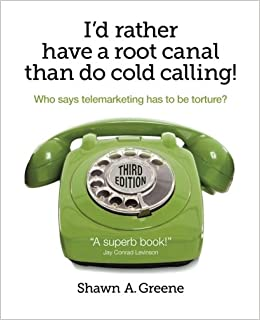 I'd Rather Have A Root Canal Than Do Cold Calling!: Who says