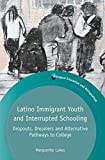Latino Immigrant Youth and Interrupted Schooling : Dropouts, Dreamers and Alternative Pathways to College, Lukes, Marguerite, 1783093420