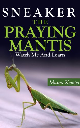 Sneaker The Praying Mantis: Watch Me And Learn! A Kids