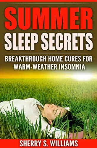 Summer Sleep Secrets: Breakthrough Home Cures For Warm-weather Insomnia by [Williams, Sherry S.]