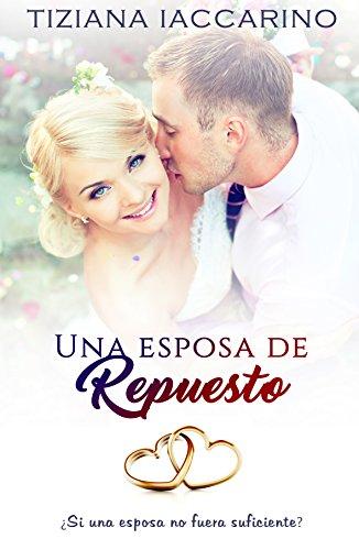 Una esposa de repuesto (Spanish Edition) by [Iaccarino, Tiziana]
