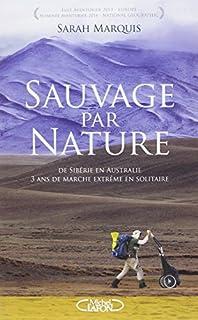 Sauvage par nature : trois ans de marche extrême en solitaire de Sibérie en Australie, Marquis, Sarah