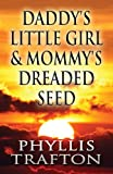 Daddy's Little Girl and Mommy's Dreaded Seed, Phyllis Trafton, 1630005495