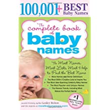 The Complete Book of Baby Names: The Most Names (100,001+), Most Unique Names, Most Idea-Generating Lists (600+) and the Most Help to Find the Perfect Name