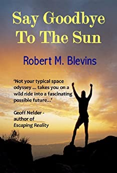 Say Goodbye to the Sun by [Blevins, Robert M]