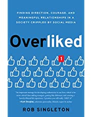 Overliked: Finding Direction, Courage, and Meaningful Relationships in a Society Crippled by Social Media