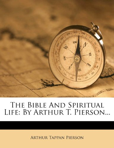 The Bible And Spiritual Life: By Arthur T. Pierson...