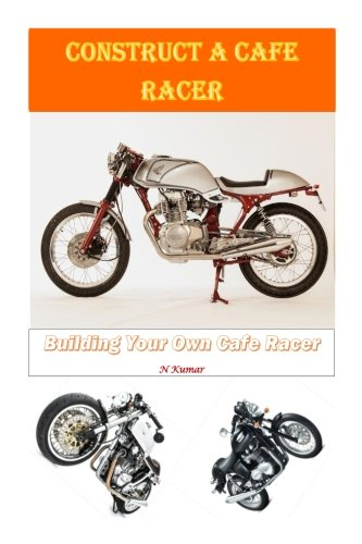 Construct a Cafe Racer: Building Your Own Cafe Racer