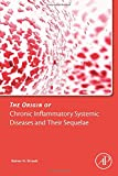 The Origin of Chronic Inflammatory Systemic Diseases and Their Sequelae, Straub, Rainer, 0128033215
