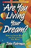 Are You Living Your Dream? : How to Create Wealth and Live the Life You Want
