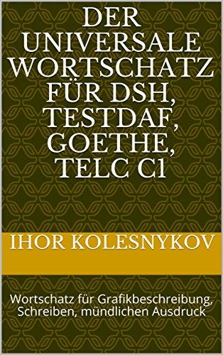 Der universale Wortschatz für DSH, TestDaF, Goethe, Telc C1: Wortschatz für Grafikbeschreibung, Schreiben, mündlichen Ausdruck (German Edition) (Mündliche Mündliche)