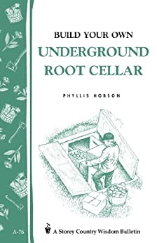Build Your Own Underground Root Cellar: Storey Country Wisdom Bulletin A-76 by [Hobson, Phyllis]