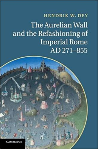 the aurelian wall and the refashioning of imperial rome ad 271855 dey hendrik w