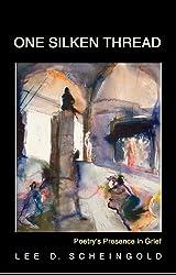 One Silken Thread: Poetry's Presence in Grief (Journeys & Memoirs Series)