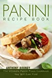 Panini Recipe Book: The Ultimate Panini Press Cookbook You Will Ever Find