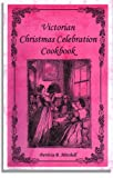 Victorian Christmas Celebration Cookbook, Patricia B. Mitchell, 0925117447
