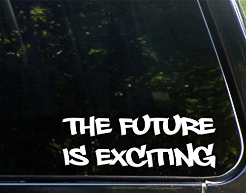 The Future Is Exciting -