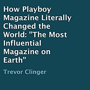 How Playboy Magazine Literally Changed the World Audiobook