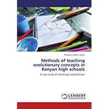 Methods of teaching evolutionary concepts in Kenyan high schools: A case study of kakamega county Kenya