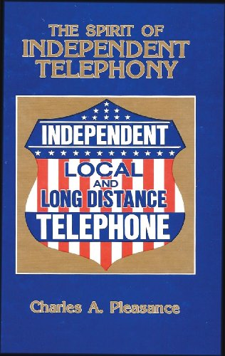 The Spirit of Independent Telephony: Achievements, Intrigue and Fight for Survival Between Independent Telephone Companies and Ma Bell - Alexander Graham Bell Elisha Gray