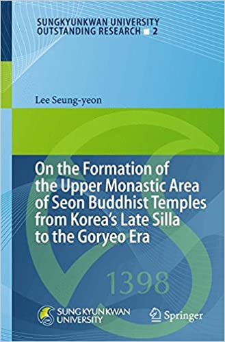 On the Formation of the Upper Monastic Area of Seon Buddhist Temples from Korea´s Late Silla to the Goryeo Era (Sungkyunkwan University Outstanding ...