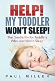 HELP! My Toddler Won't Sleep!: The Gentle Fix for Toddlers Who Just Won't Sleep (English Edition)