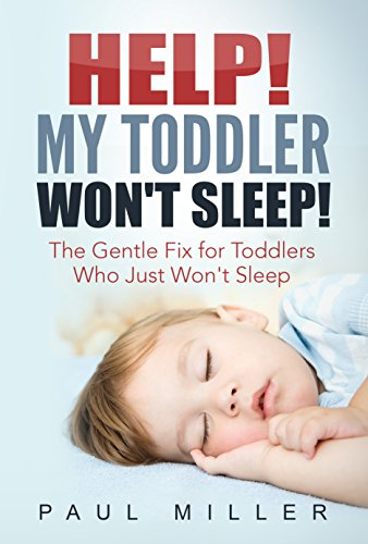 HELP! My Toddler Won't Sleep!: The Gentle Fix for Toddlers Who Just Won't Sleep