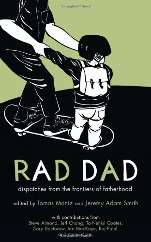 Read Online Rad Dad: Dispatches from the Frontiers of Fatherhood pdf