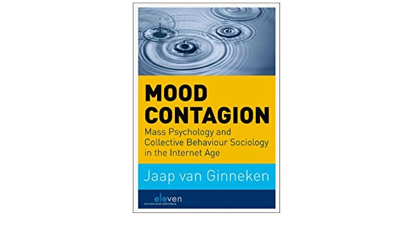com mood contagion mass psychology and collective  com mood contagion mass psychology and collective behaviour sociology in the internet age 9789462360853 jaap van ginneken books