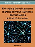Emerging Developments in Autonomous Systems Technologies : Artificial Life Innovations, E. Stanley Lee, 1466602732