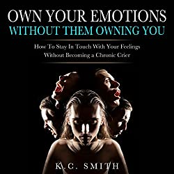 Own Your Emotions Without Them Owning You