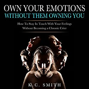 Own Your Emotions Without Them Owning You Audiobook
