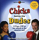 img - for Chicks Battle the Dudes: A Face-off to See Who Is the Smarter Sex! (Spinner Books) book / textbook / text book