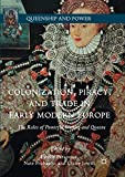 Colonization, Piracy, and Trade in Early Modern Europe: The Roles of Powerful Women and Queens (Queenship and Power)