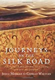 Journeys on the Silk Road, Joyce Morgan and Conrad Walters, 0762782978