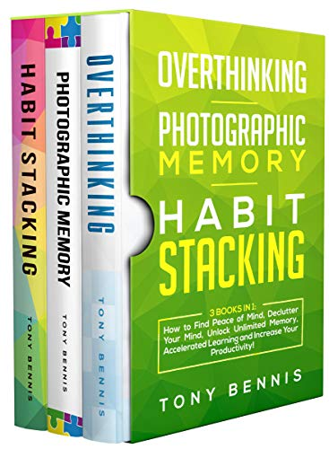 Overthinking, Photographic Memory, Habit Stacking: 3 Books in 1: How to Find Peace of Mind, Declutter Your Mind, Unlock Unlimited Memory, Accelerated Learning and Increase Your ()