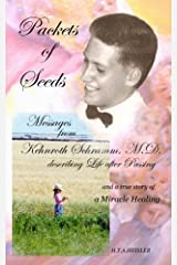 Packets of Seeds: Messages from Kehnroth Schramm, M.D. describing Life after Passing Kindle Edition