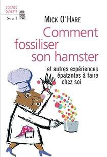 Comment fossiliser son hamster : Et autres expériences épatantes à faire chez soi par O'Hare