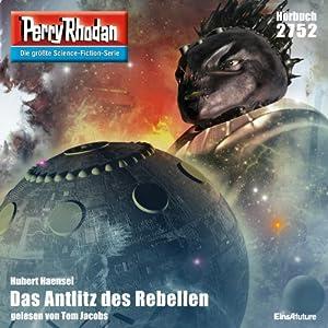 Das Antlitz des Rebellen (Perry Rhodan 2752) Hörbuch