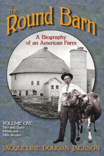 1  The Round Barn  A Biography Of An American Farm  Volume One  Silo And Barn  Milkhouse  Milk Routes