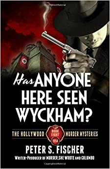 Book Has Anyone Here Seen Wyckham? (The Hollywood Murder Mysteries) (Volume 8)
