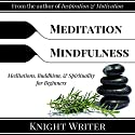 Meditation & Mindfulness: Meditations, Buddhism, & Spirituality for Beginners Audiobook by  Knight Writer Narrated by  Knight Writer