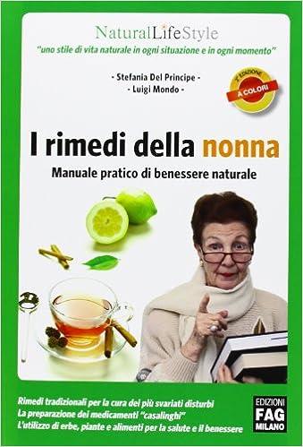 I Rimedi Della Nonna Manuale Pratico Di Benessere Naturale Amazon It Del Principe Stefania Mondo Luigi Libri