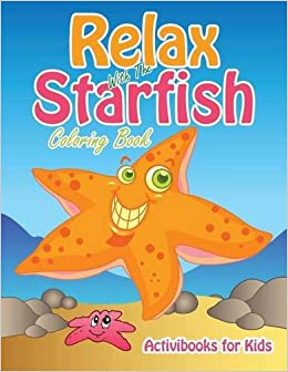 Relax With The Starfish Coloring Book Activibooks For Kids 9781683217114 Amazon Books