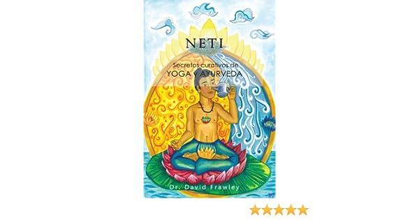 Neti: Secretos curativos de Yoga y Ayurveda (Spanish Edition)