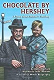 Chocolate by Hershey: A Story About Milton S. Hershey (A Carolrhoda Creative Minds Book) (Creative Minds Biography (Paperback))