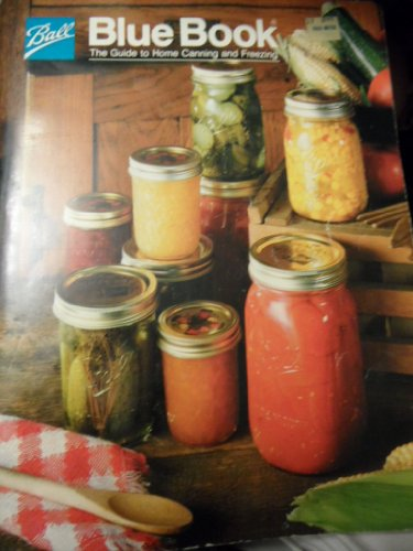 Blue Ball Canning (BALL THE BLUE BOOK : THE GUIDE TO HOME CANNING AND FREEZING COOKBOOK 1985 31TH EDITION)