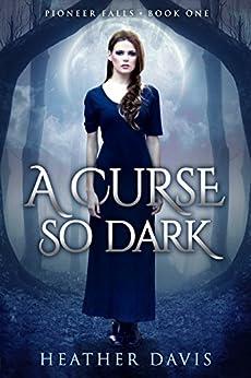 A Curse So Dark (Pioneer Falls Book 1) by [Davis, Heather]