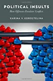 Political Insults : How Offenses Escalate Conflict, Korostelina, Karina V., 0199372810